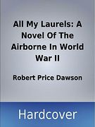 All My Laurels - A Novel Of The Airborne In World War II
